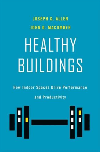 Healthy Buildings by Joseph G. Allen and John D. Macomber